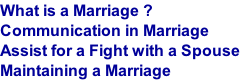 What is a Marriage ? Communication in Marriage Assist for a Fight with a Spouse Maintaining a Marriage